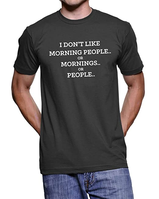 I Don/'t Like Morning People Mens Funny Novelty T Shirt Slogan Joke Xmas Birthday