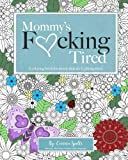 Mommy's Fucking Tired Coloring Book: A coloring book for moms that are fucking tired. (Volume 1)