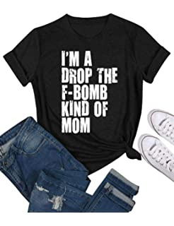 5286b52ad Amazon.com: I'm A Drop The F-Bomb Kind of Mom T Shirt Funny Saying ...