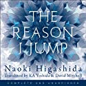 The Reason I Jump: One Boy's Voice from the Silence of Autism Audiobook by Naoki Higashida, Keiko Yoshida (translator), David Mitchell (translator) Narrated by David Mitchell, Thomas Judd