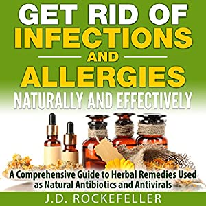 Get Rid of Infections and Allergies Naturally and Effectively Audiobook
