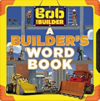 Bob the Builder: A Builder's Word Book