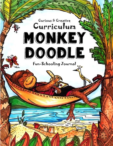 Monkey Doodle - Curious & Creative Curriculum - Monkey Doodle Fun-Schooling Journal: Homeschooling With Thinking Tree Books - Library & Internet Based Learning With Thinking Tree Books (Volume 11)