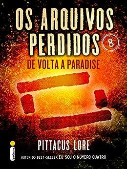 Os Arquivos Perdidos 8: De volta a Paradise (Os Legados de Lorien) por [Lore, Pittacus]