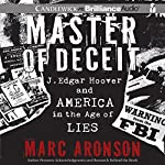 Master of Deceit: J. Edgar Hoover and America in the Age of Lies | Marc Aronson