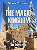 THE MAGIC KINGDOM: My Experience in Riyadh