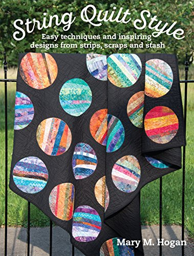 Strip Piecing - String Quilt Style: Easy Techniques and Inspiring Designs from Strips, Scraps and Stash (Landauer) 14 Quilting Projects, Step-by-Step Instructions, 150 Photos, and More Than a Dozen Unique Blocks