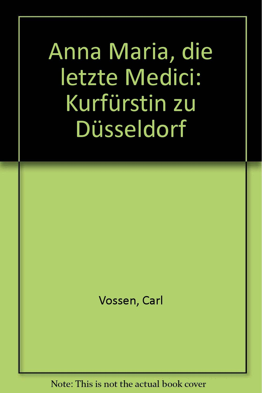 Anna Maria - Die letzte Medici. Kurfürstin zu Düsseldorf