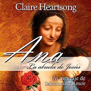 Ana, la abuela de Jesús: Un mensaje de Sabiduría y Amor (Los Libros de Ana nº 1) Audiobook
