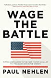 Wage the Battle: Putting America First in the Fight to Stop Globalist Politicians and Secure the Borders