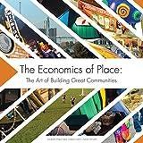The Economics of Place : The Art of Building Great Communities, Foley, Elizabeth, 1929923007