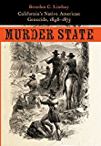 Murder State: California's Native American Genocide, 1846-1873