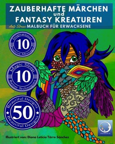 ANTI STRESS Malbuch für Erwachsene: Zauberhafte Märchen und Fantasy Kreaturen (Mandalas für Männer und Frauen - Ausmalbuch zur Entspannung, Achtsamkeit und Meditation) (German Edition)