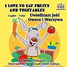 I Love to Eat Fruits and Vegetables Uwielbiam Jeść Owoce i Warzywa (English Polish Bilingual Collection)