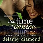 That Time in Venice: Love Unexpected, Book 6 | Delaney Diamond