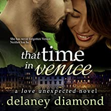 That Time in Venice: Love Unexpected, Book 6 Audiobook by Delaney Diamond Narrated by Michael Pauley