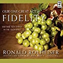 Our One Great Act of Fidelity: Waiting for Christ in the Eucharist Audiobook by Ronald Rolheiser Narrated by Jim Luken