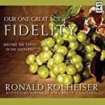 Our One Great Act of Fidelity: Waiting for Christ in the Eucharist | Ronald Rolheiser