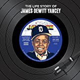 The Life Story of James Dewitt Yancey
