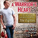 A Warrior's Heart: The True Story of Life Before and Beyond 'The Fighter' Audiobook by Micky Ward, Joe Layden Narrated by Mickey Ward, Bill Lobley