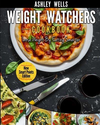 Weight Watchers: Weight Watchers Cookbook - Smart Points