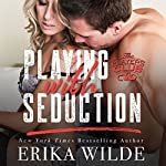 Playing with Seduction: The Players Club, Book 3 | Erika Wilde