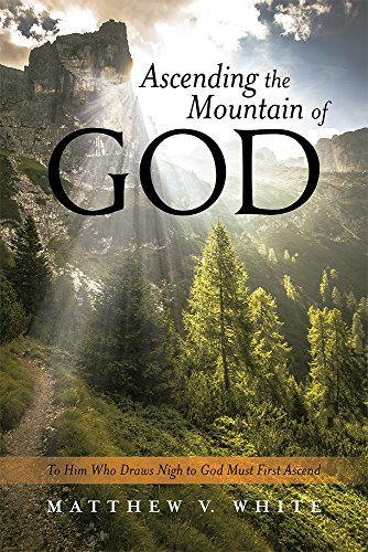 Ascending The Mountain Of God To Him Who Draws Nigh To God Must First Ascend pdf epub download ebook