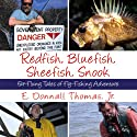 Redfish, Bluefish, Sheefish, Snook: Far-Flung Tales of Fly-Fishing Adventure Audiobook by E. Donnall Thomas Narrated by Michael Scherer