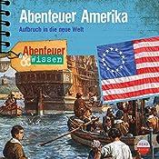 Abenteuer Amerika: Aufbruch in die neue Welt(Abenteuer & Wissen) | Christian Bärmann