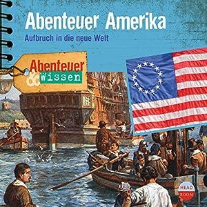 Abenteuer Amerika: Aufbruch in die neue Welt(Abenteuer & Wissen) Hörbuch