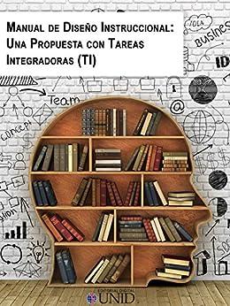 Manual de Diseño Instruccional: Una Propuesta con Tareas Integradoras(TI) de [Romero Cruz Abeyro, Norma Angélica, UNID, Editorial Digital]
