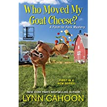 Who Moved My Goat Cheese? (A Farm-to-Fork Mystery Book 1)