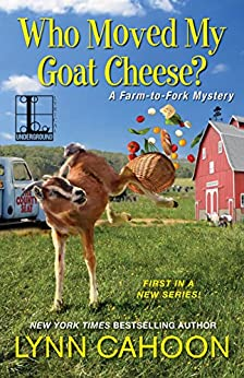 Who Moved My Goat Cheese? (A Farm-to-Fork Mystery) by [Cahoon, Lynn]
