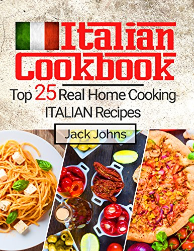Italian Cookbook: Top 25 Real Home Cooking Italian Recipes (English Edition)