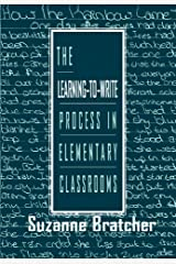 The Learning-to-write Process in Elementary Classrooms Kindle Edition
