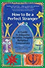 How to Be a Perfect Stranger (1st Edition): The Essential Religious Etiquette Handbook: 2