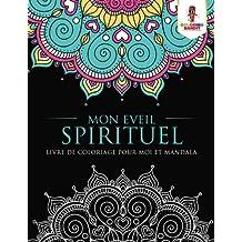 Mon Eveil Spirituel : Livre de Coloriage pour Moi et Mandala
