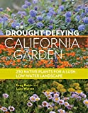 img - for The Drought-Defying California Garden: 230 Native Plants for a Lush, Low-Water Landscape book / textbook / text book