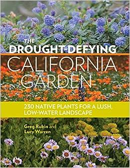 The Drought Defying California Garden: 230 Native Plants For A Lush, Low  Water Landscape: Greg Rubin, Lucy Warren: 9781604697094: Amazon.com: Books