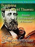 American Literary Classics - The Transcendentalists: Teaching Henry David Thoreau - Botanist, Environmentalist & Journalist