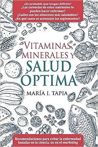 Vitaminas, minerales y salud óptima: Recomendaciones para evitar la enfermedad basadas en la ciencia, no en el marketing (Spanish Edition) (Spanish) 1st ...