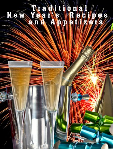Traditional New Year's Day Recipes - Appetizers for New Year's Eve (Delicious Recipes Book - Party New Planning Years A Eve