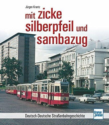 mit zicke, silberpfeil und sambazug: Deutsch-Deutsche Straßenbahngeschichte