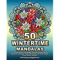 50 WINTERTIME MANDALAS: An Adorable Winter Coloring Book, Featuring Christmas Season Mandala Art, Snowmen, Festive Decorations, Cute Winter Animals, Flower Wreaths, and More
