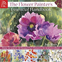 The Flower Painters Essential Handbook: How to Paint 50 Beautiful Flowers in Watercolor: How to Paint 50 Beautiful Flowers in Watercolour