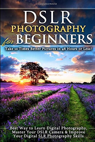 DSLR Photography for Beginners: Take 10 Times Better ...