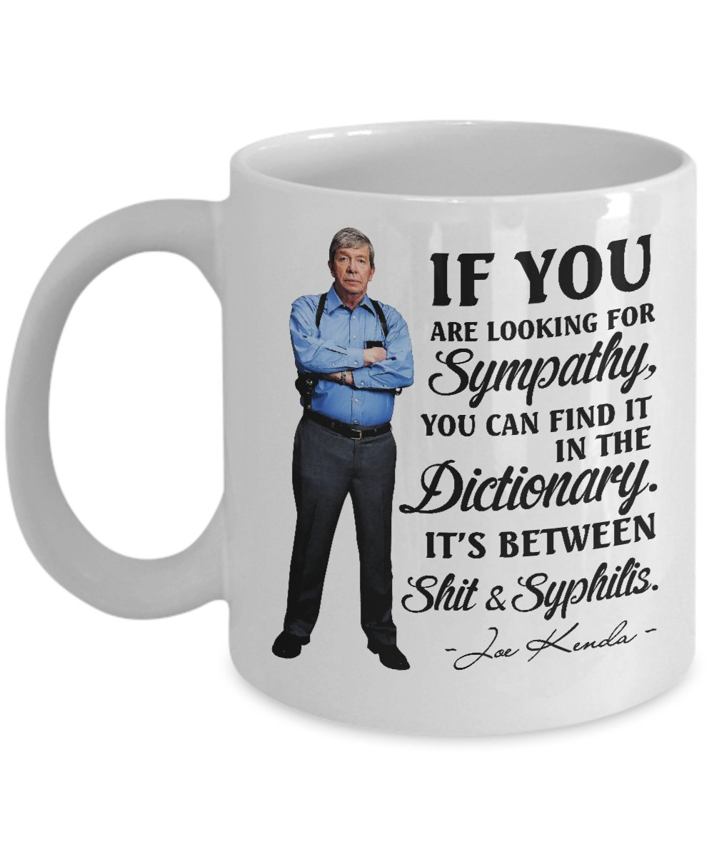 Amazon.com: Joe Kenda Mug If You are Looking for Sympathy Funny Joe ...