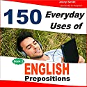 150 Everyday Uses of English Prepositions, Book 2: Intermediate Audiobook by Jenny Smith Narrated by Jus Sargeant