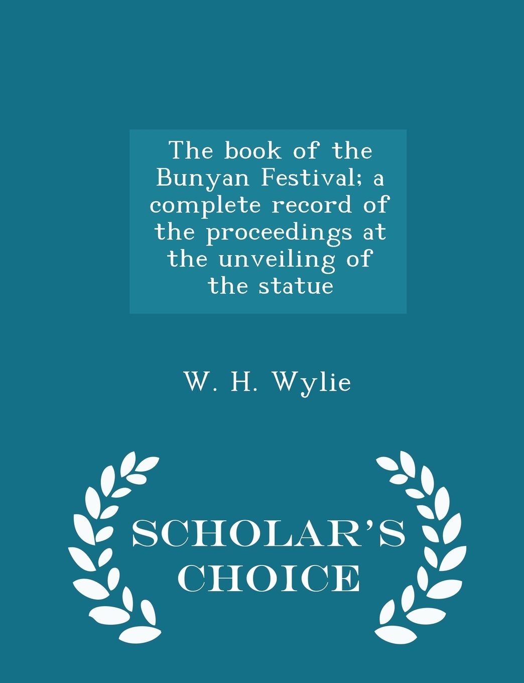 The book of the Bunyan Festival; a complete record of the proceedings at the unveiling of the statue - Scholar's Choice Edition ebook