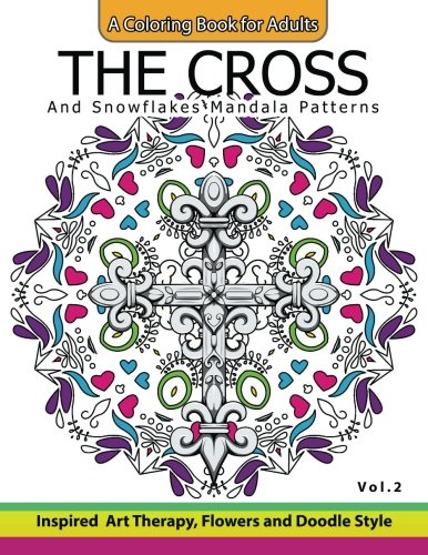 The Cross and Snowflake Mandala Patterns Vol.2: Celtic Designs, Knots, Crosses And Patterns For Stress Relief Adults (Volume 2) ()